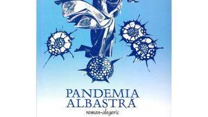 """Primul roman românesc despre pandemie a fost lansat. """"Nevoia de speranță umplută cu lupta pentru valori reale"""""""